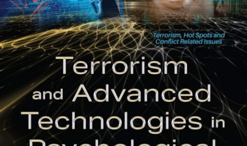 Terrorism and Advanced Technologies in Psychological Warfare: New Risks, New Opportunities to Counter the Terrorist Threat